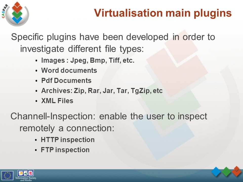 Virtualisation main plugins Specific plugins have been developed in order to investigate different file types: Images : Jpeg, Bmp, Tiff, etc.