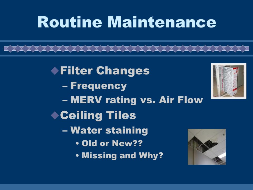 Routine Maintenance Filter Changes –Frequency –MERV rating vs.