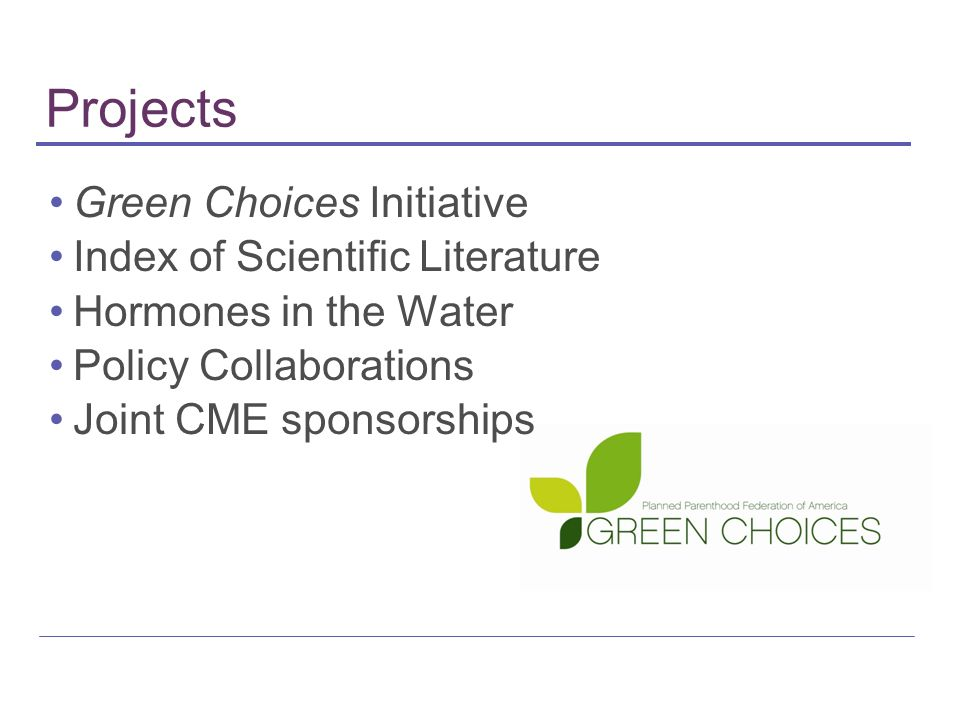 Projects Green Choices Initiative Index of Scientific Literature Hormones in the Water Policy Collaborations Joint CME sponsorships