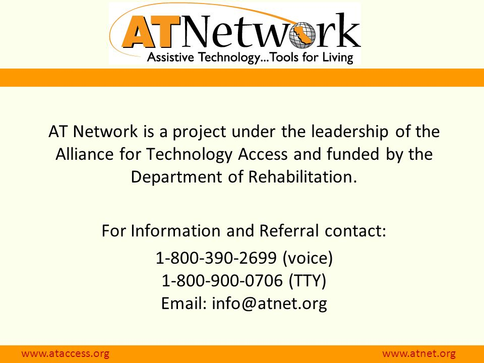 www.ataccess.org www.atnet.org AT Network is a project under the leadership of the Alliance for Technology Access and funded by the Department of Rehabilitation.