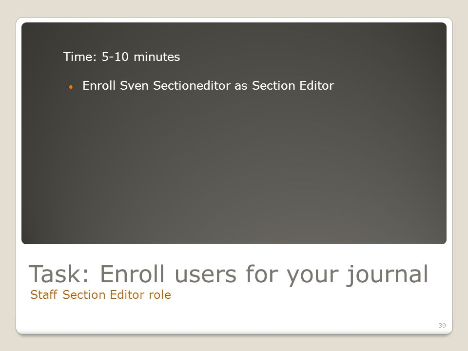 Task: Enroll users for your journal Staff Section Editor role 39 Time: 5-10 minutes Enroll Sven Sectioneditor as Section Editor