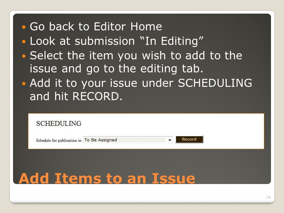 Add Items to an Issue Go back to Editor Home Look at submission In Editing Select the item you wish to add to the issue and go to the editing tab.