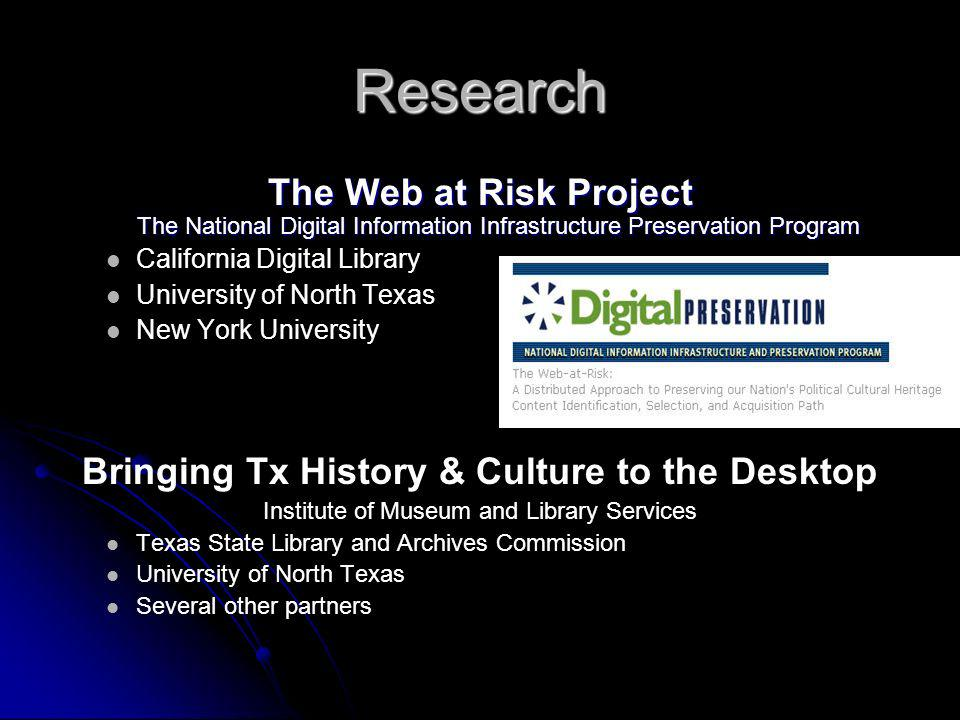Research The Web at Risk Project The National Digital Information Infrastructure Preservation Program California Digital Library University of North Texas New York University Bringing Tx History & Culture to the Desktop Institute of Museum and Library Services Texas State Library and Archives Commission University of North Texas Several other partners