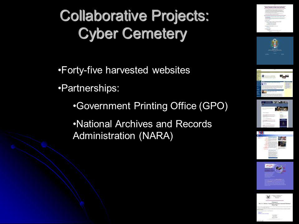Collaborative Projects: Cyber Cemetery Collaborative Projects: Cyber Cemetery Forty-five harvested websites Partnerships: Government Printing Office (GPO) National Archives and Records Administration (NARA)