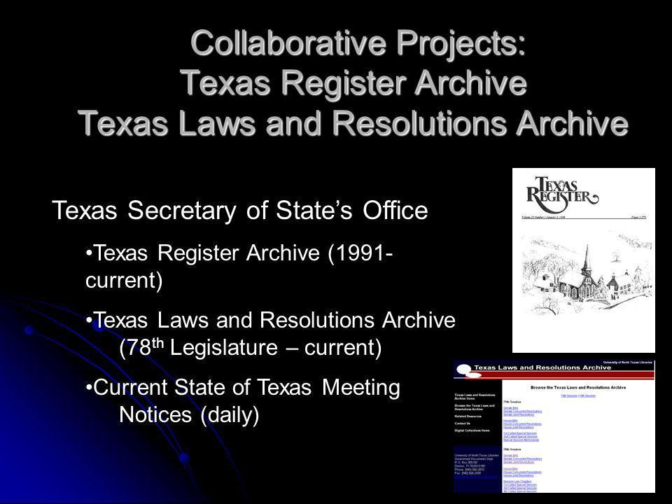 Collaborative Projects: Texas Register Archive Texas Laws and Resolutions Archive Collaborative Projects: Texas Register Archive Texas Laws and Resolutions Archive Texas Secretary of States Office Texas Register Archive (1991- current) Texas Laws and Resolutions Archive (78 th Legislature – current) Current State of Texas Meeting Notices (daily)