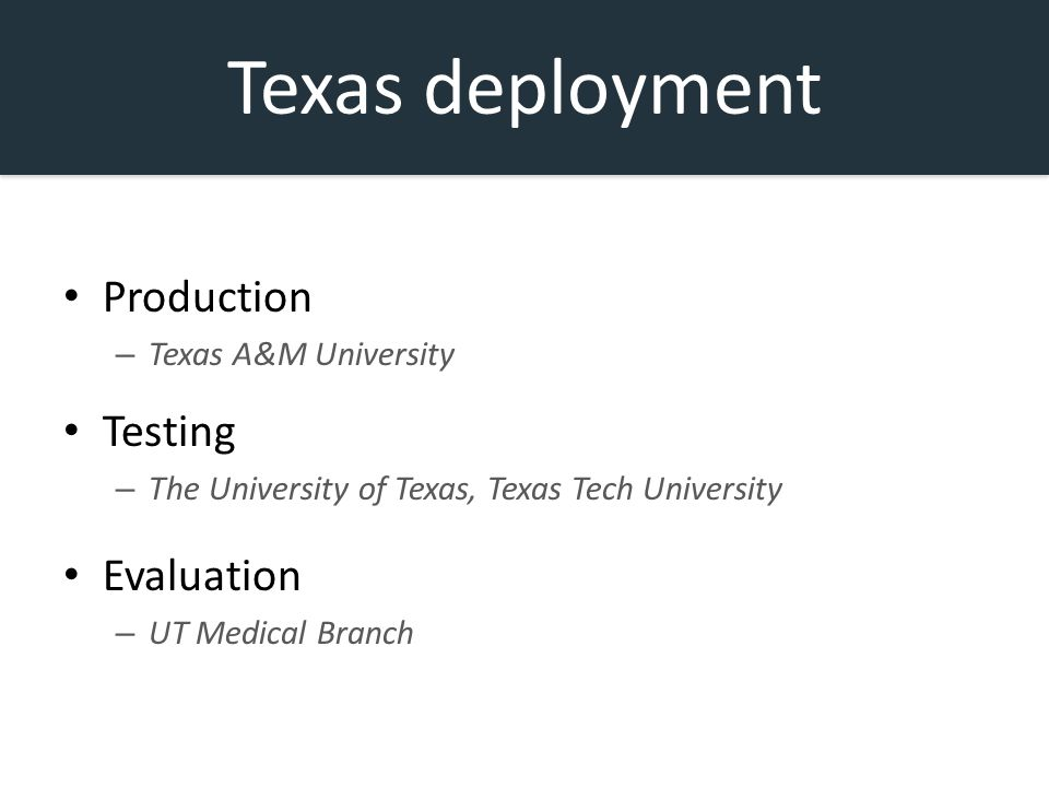Texas deployment Production – Texas A&M University Testing – The University of Texas, Texas Tech University Evaluation – UT Medical Branch
