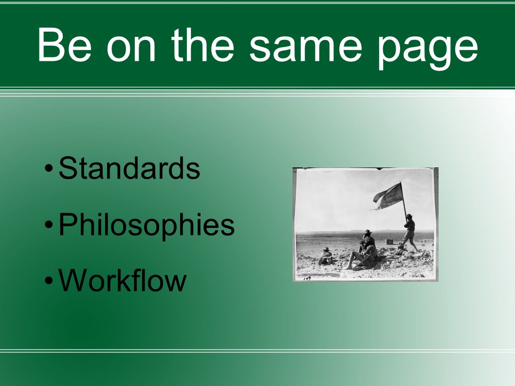 Be on the same page Standards Philosophies Workflow