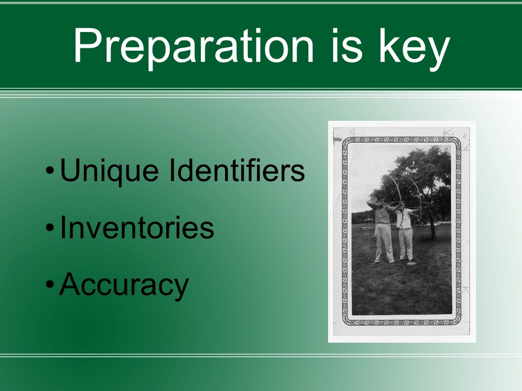 Preparation is key Unique Identifiers Inventories Accuracy