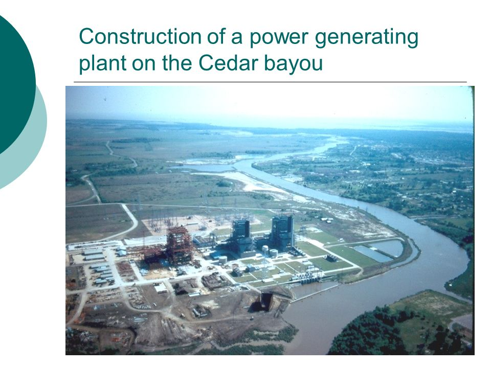 Construction of a power generating plant on the Cedar bayou