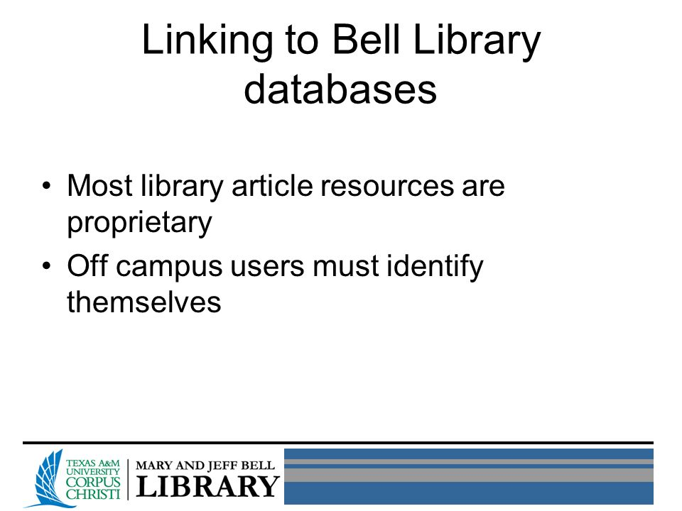 Linking to Bell Library databases Most library article resources are proprietary Off campus users must identify themselves