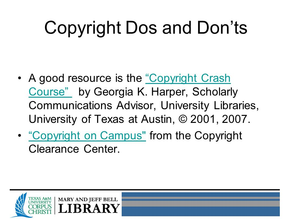 Copyright Dos and Donts A good resource is the Copyright Crash Course by Georgia K.
