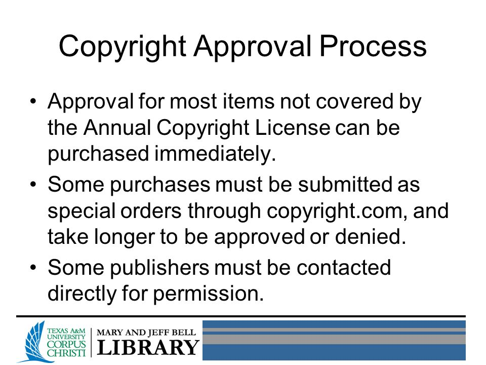 Copyright Approval Process Approval for most items not covered by the Annual Copyright License can be purchased immediately.