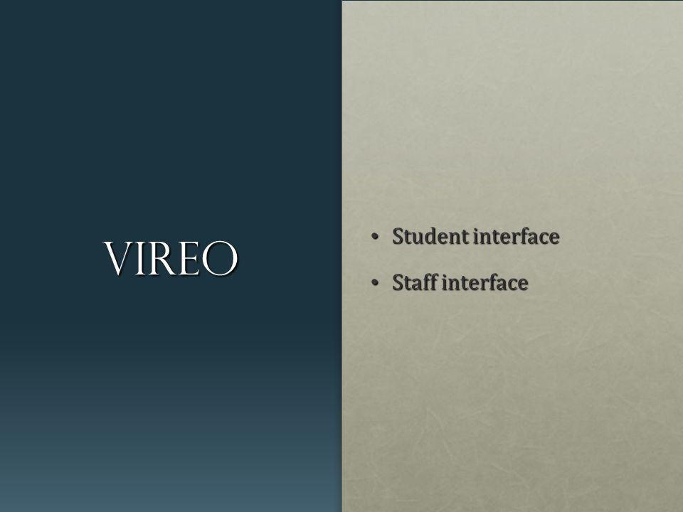 Vireo Student interface Student interface Staff interface Staff interface