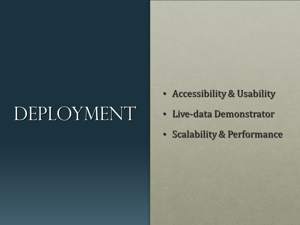Deployment Accessibility & Usability Accessibility & Usability Live-data Demonstrator Live-data Demonstrator Scalability & Performance Scalability & Performance