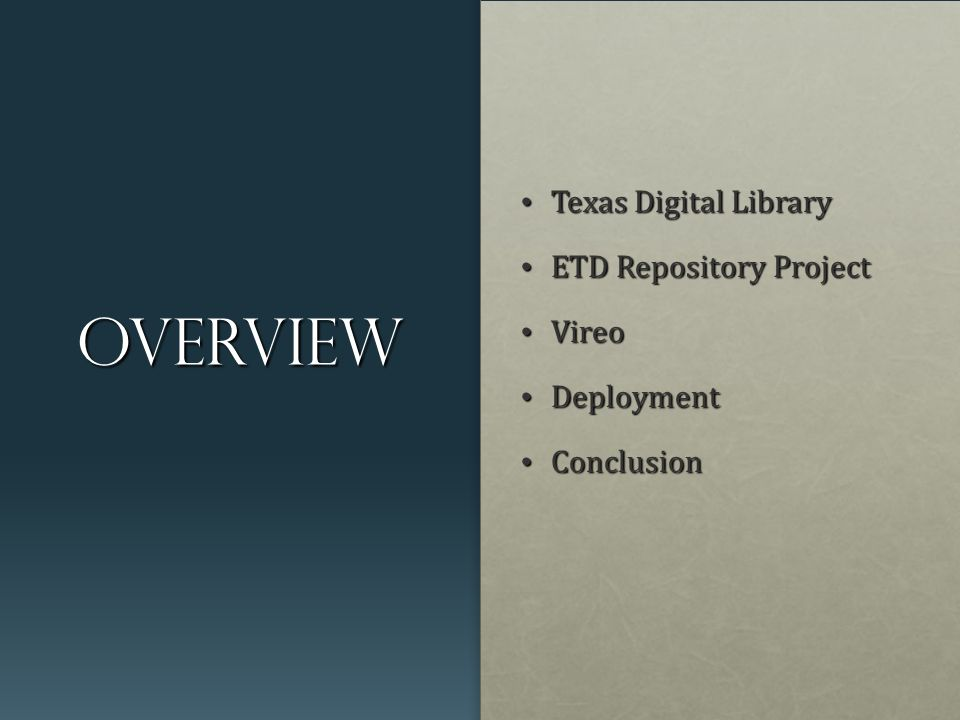 Overview Texas Digital Library Texas Digital Library ETD Repository Project ETD Repository Project Vireo Vireo Deployment Deployment Conclusion Conclusion