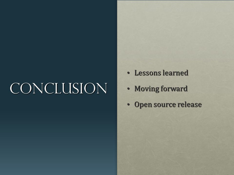 Conclusion Lessons learned Lessons learned Moving forward Moving forward Open source release Open source release