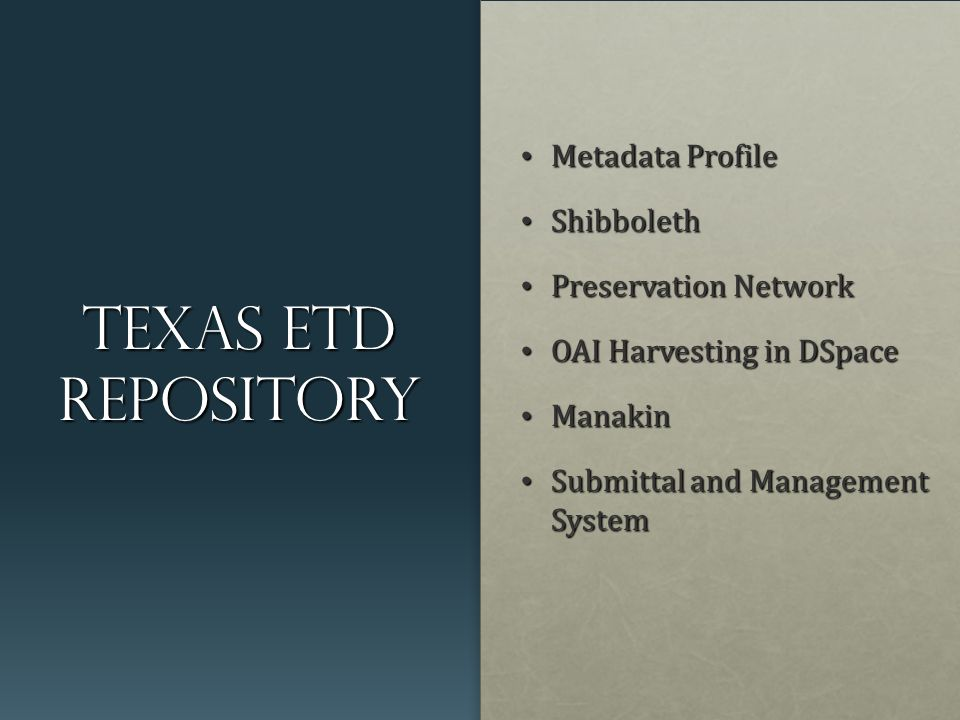Texas ETD Repository Metadata Profile Metadata Profile Shibboleth Shibboleth Preservation Network Preservation Network OAI Harvesting in DSpace OAI Harvesting in DSpace Manakin Manakin Submittal and Management System Submittal and Management System