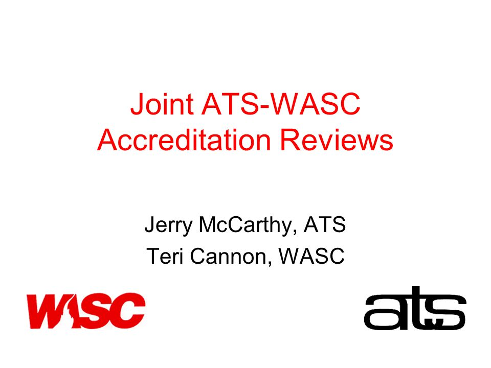 Joint ATS-WASC Accreditation Reviews Jerry McCarthy, ATS Teri Cannon, WASC