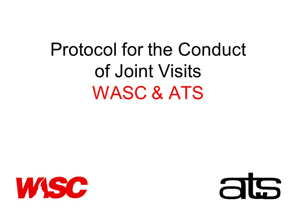 Protocol for the Conduct of Joint Visits WASC & ATS