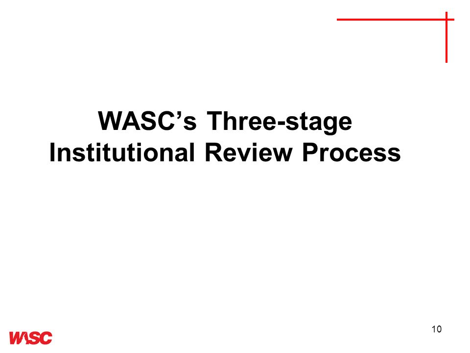 10 WASCs Three-stage Institutional Review Process
