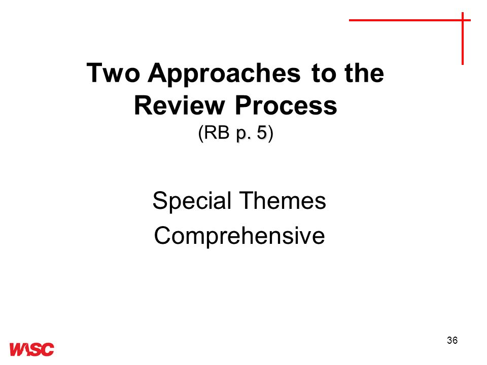 36 p. 5 Two Approaches to the Review Process (RB p. 5) Special Themes Comprehensive
