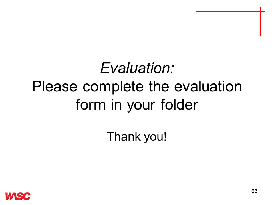 66 Evaluation: Please complete the evaluation form in your folder Thank you!