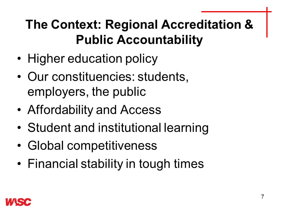 7 The Context: Regional Accreditation & Public Accountability Higher education policy Our constituencies: students, employers, the public Affordability and Access Student and institutional learning Global competitiveness Financial stability in tough times