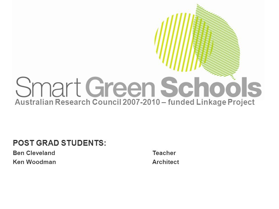 Australian Research Council 2007-2010 – funded Linkage Project POST GRAD STUDENTS: Ben ClevelandTeacher Ken WoodmanArchitect