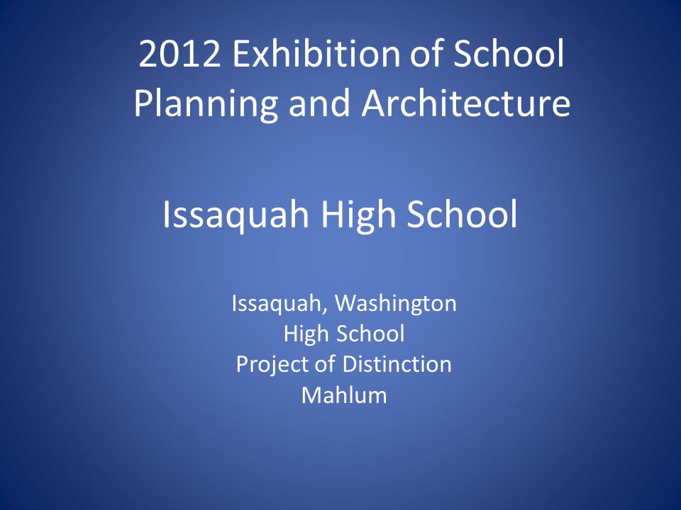 Issaquah High School Issaquah, Washington High School Project of Distinction Mahlum 2012 Exhibition of School Planning and Architecture