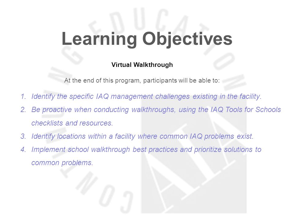 Learning Objectives Virtual Walkthrough At the end of this program, participants will be able to: 1.Identify the specific IAQ management challenges existing in the facility.