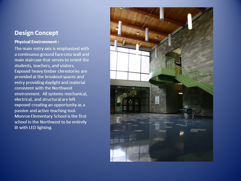 Design Concept Physical Environment : The main entry axis is emphasized with a continuous ground face cmu wall and main staircase that serves to orient the students, teachers, and visitors.