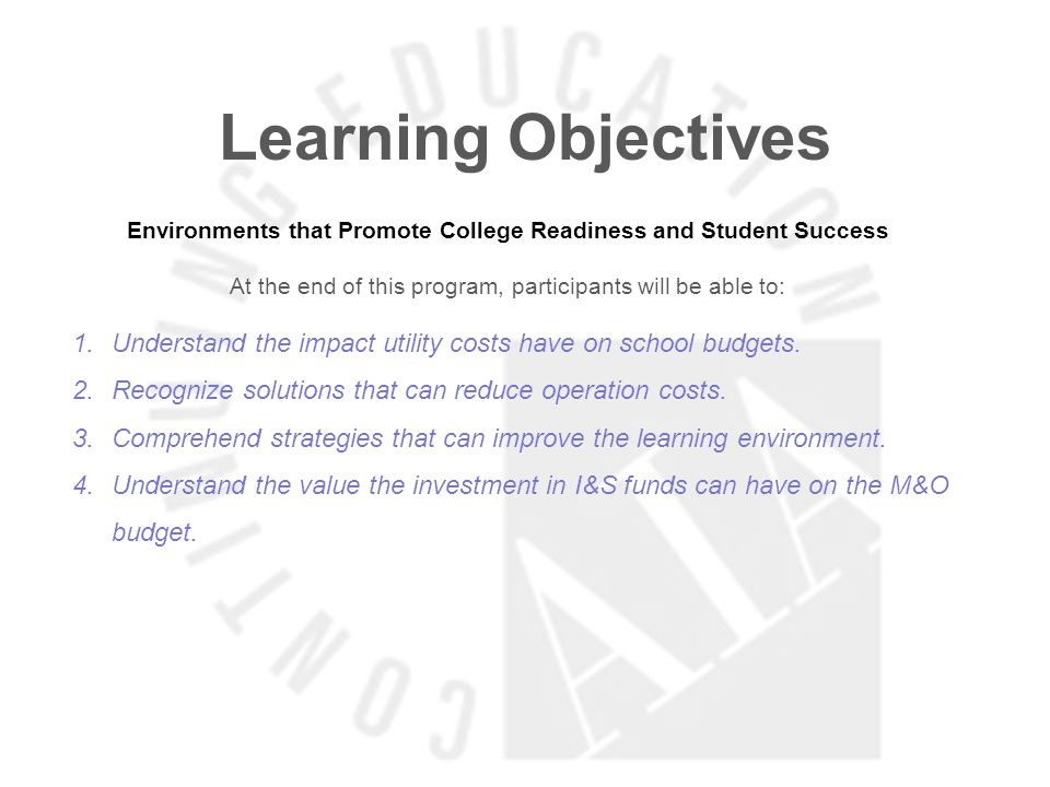 Learning Objectives Environments that Promote College Readiness and Student Success At the end of this program, participants will be able to: 1.Understand the impact utility costs have on school budgets.