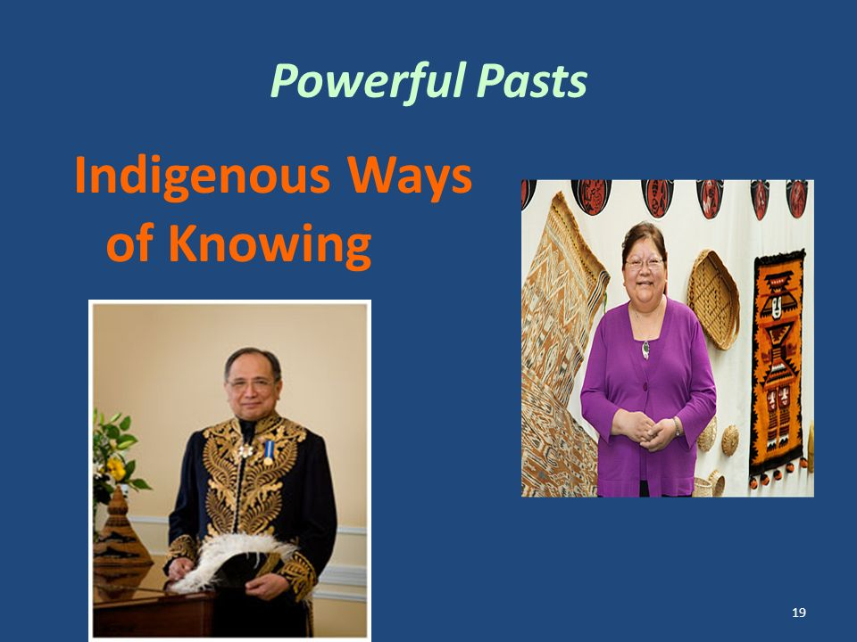 Powerful Pasts Indigenous Ways of Knowing 19