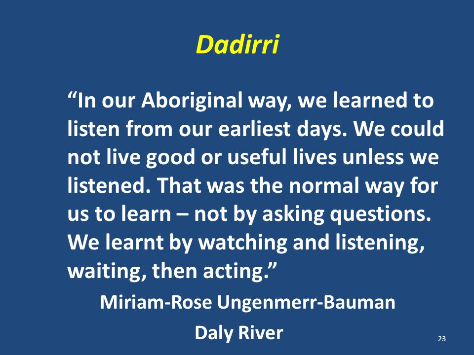 Dadirri In our Aboriginal way, we learned to listen from our earliest days.