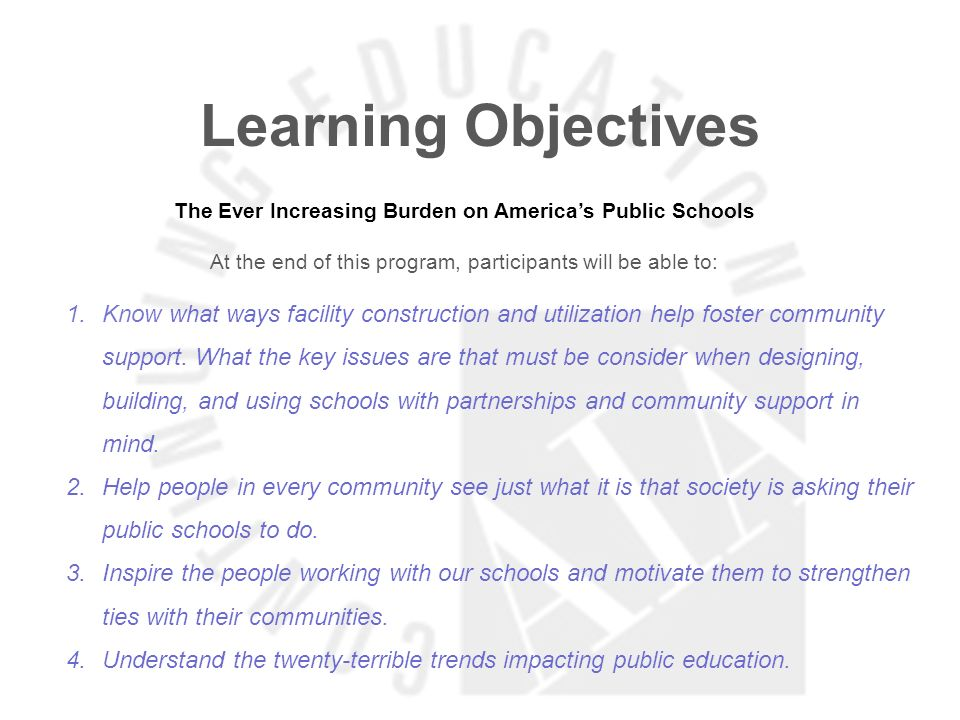 Learning Objectives The Ever Increasing Burden on Americas Public Schools At the end of this program, participants will be able to: 1.Know what ways facility construction and utilization help foster community support.