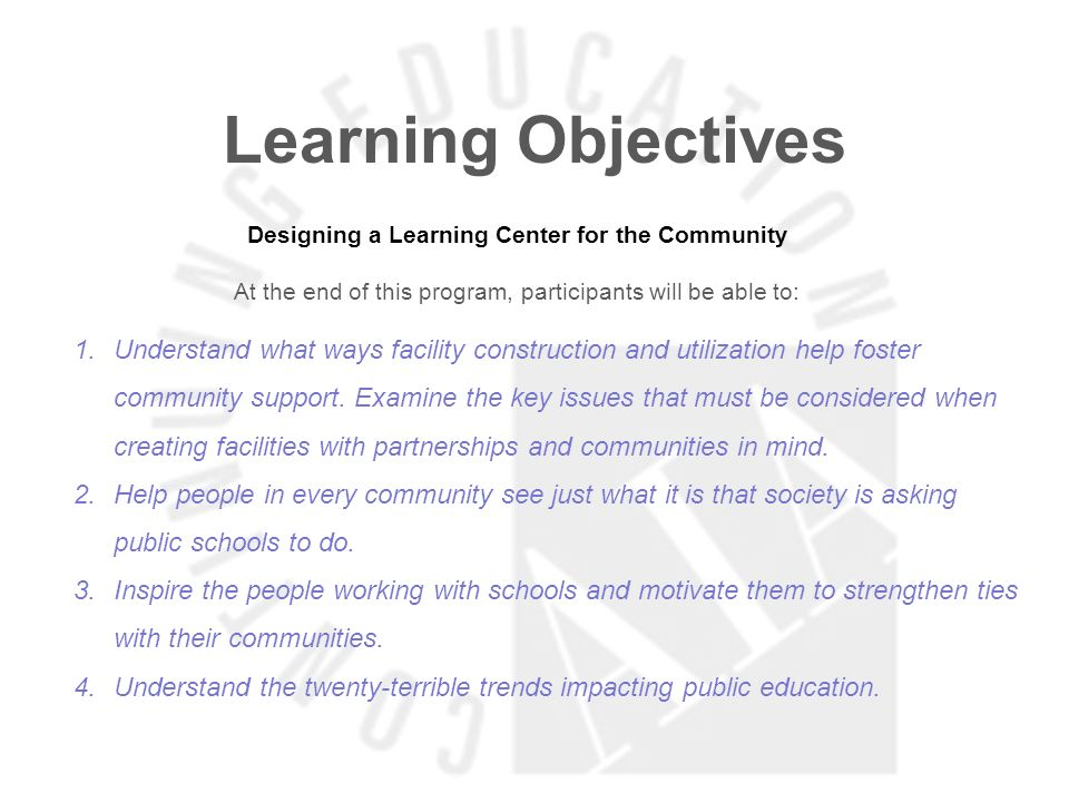 Learning Objectives Designing a Learning Center for the Community At the end of this program, participants will be able to: 1.Understand what ways facility construction and utilization help foster community support.