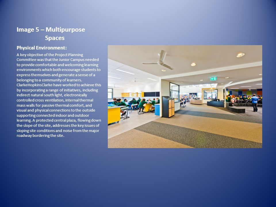 Image 5 – Multipurpose Spaces Physical Environment: A key objective of the Project Planning Committee was that the Junior Campus needed to provide comfortable and welcoming learning environments which both encourage students to express themselves and generate a sense of a belonging to a community of learners.