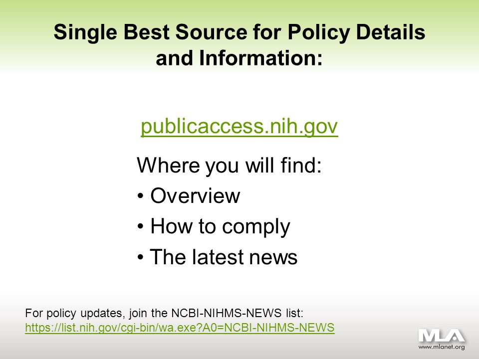 Single Best Source for Policy Details and Information: publicaccess.nih.gov Where you will find: Overview How to comply The latest news For policy updates, join the NCBI-NIHMS-NEWS list: https://list.nih.gov/cgi-bin/wa.exe A0=NCBI-NIHMS-NEWS https://list.nih.gov/cgi-bin/wa.exe A0=NCBI-NIHMS-NEWS