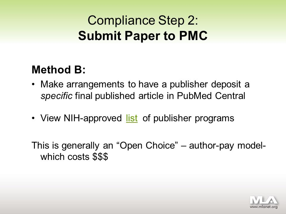 Method B: Make arrangements to have a publisher deposit a specific final published article in PubMed Central View NIH-approved list of publisher programslist This is generally an Open Choice – author-pay model- which costs $$$