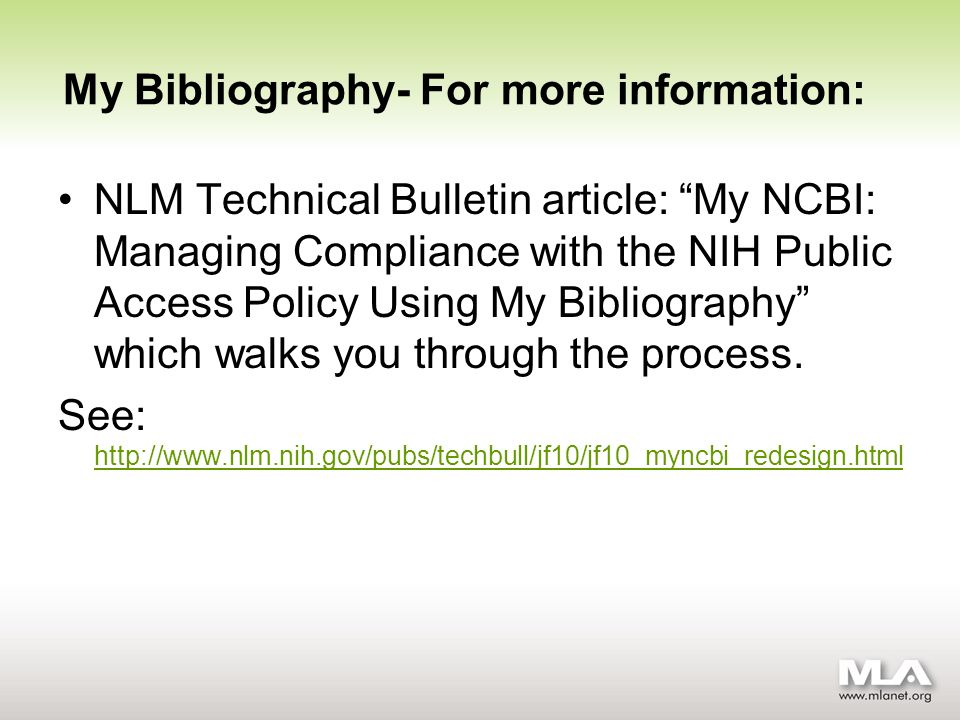 My Bibliography- For more information: NLM Technical Bulletin article: My NCBI: Managing Compliance with the NIH Public Access Policy Using My Bibliography which walks you through the process.
