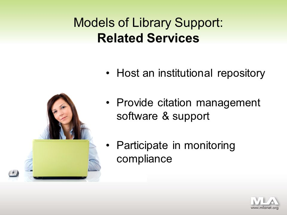Models of Library Support: Related Services Host an institutional repository Provide citation management software & support Participate in monitoring compliance