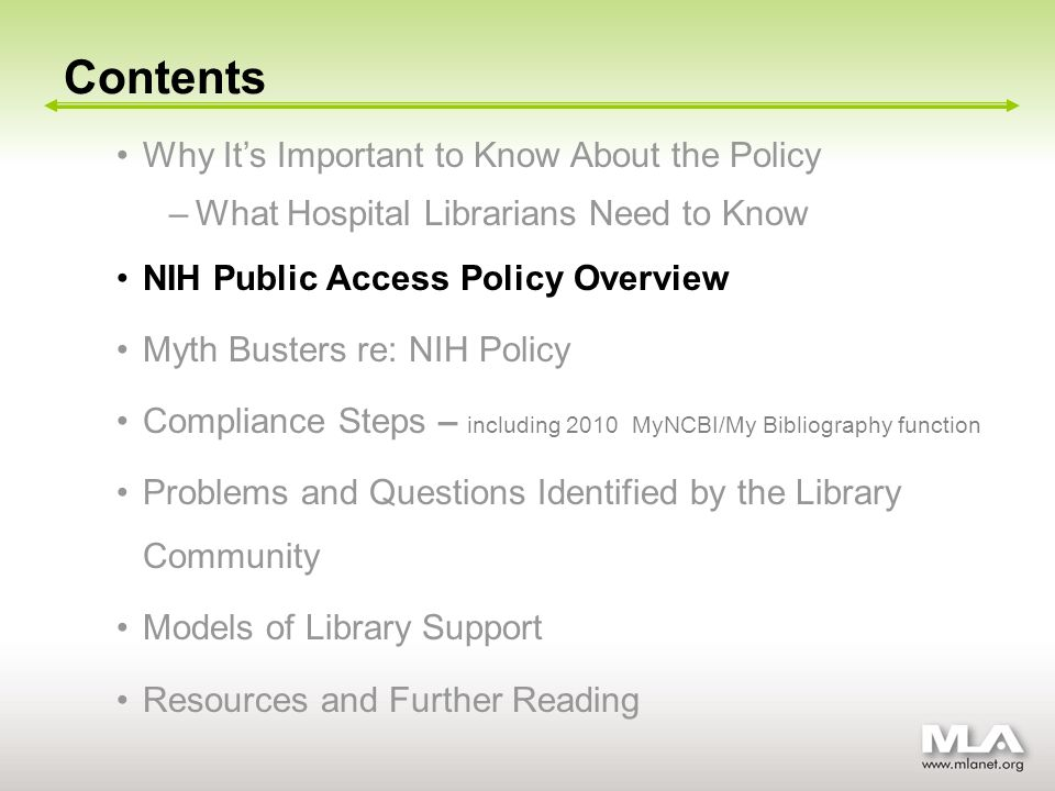 Why Its Important to Know About the Policy – –What Hospital Librarians Need to Know NIH Public Access Policy Overview Myth Busters re: NIH Policy Compliance Steps – including 2010 MyNCBI/My Bibliography function Problems and Questions Identified by the Library Community Models of Library Support Resources and Further Reading Contents