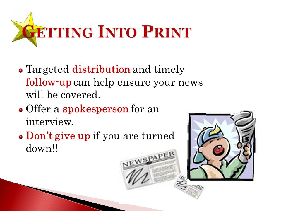Targeted distribution and timely follow-up can help ensure your news will be covered.