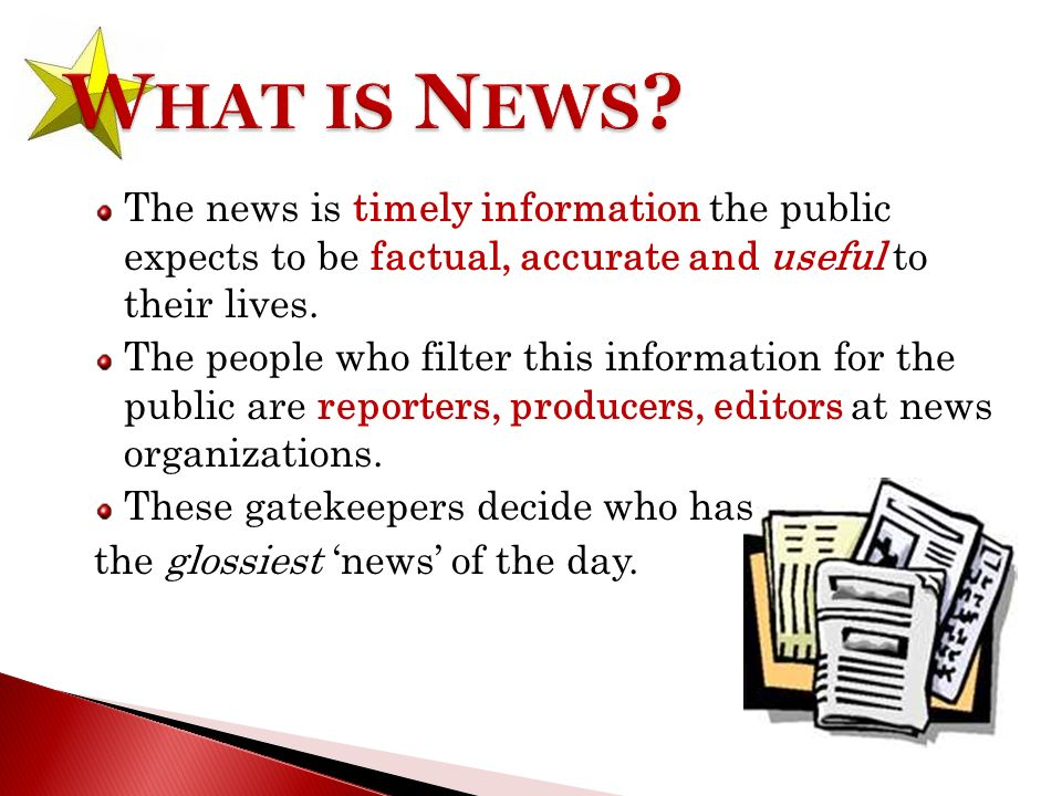 The news is timely information the public expects to be factual, accurate and useful to their lives.