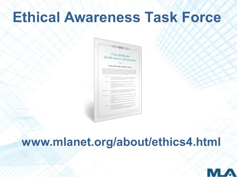 Ethical Awareness Task Force www.mlanet.org/about/ethics4.html