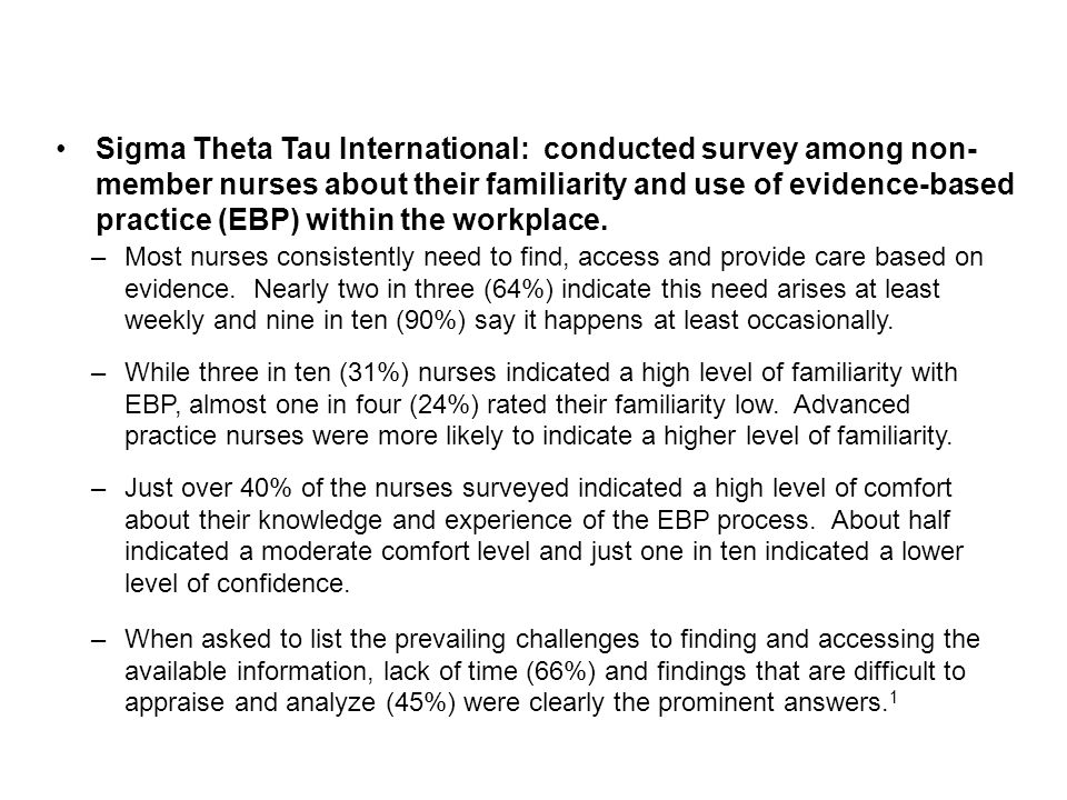 Sigma Theta Tau International: conducted survey among non- member nurses about their familiarity and use of evidence-based practice (EBP) within the workplace.