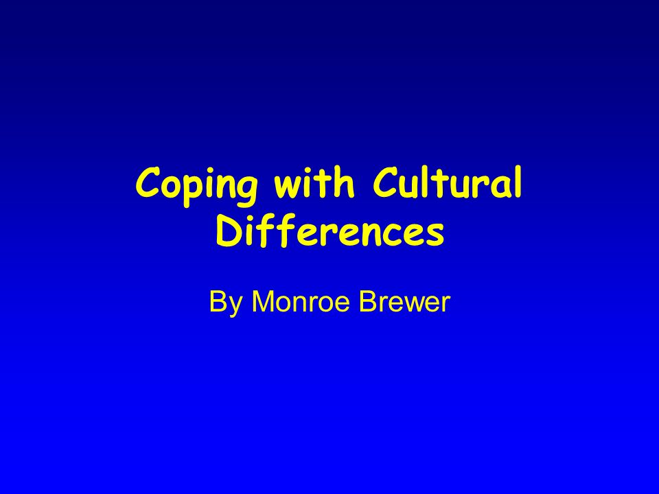 Coping with Cultural Differences By Monroe Brewer