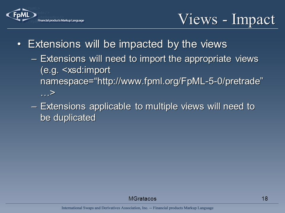 MGratacos18 Views - Impact Extensions will be impacted by the views –Extensions will need to import the appropriate views (e.g.