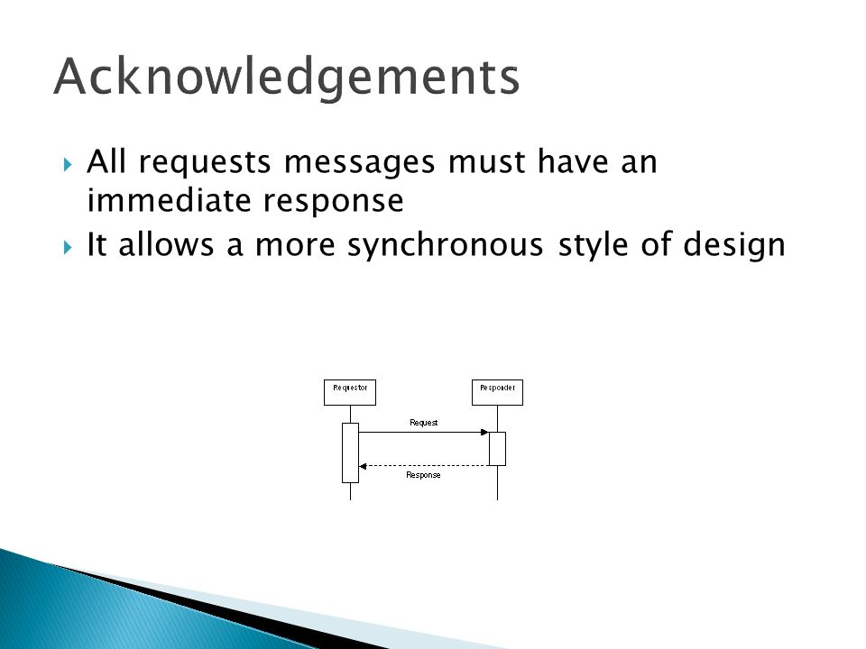 All requests messages must have an immediate response It allows a more synchronous style of design