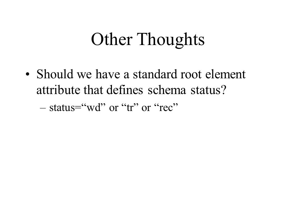 Other Thoughts Should we have a standard root element attribute that defines schema status.